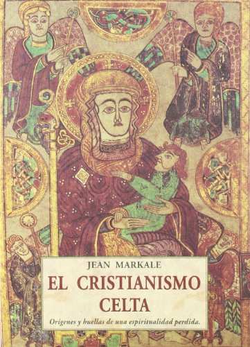 El cristianismo celta : orígenes y huellas de una espiritualidad perdida