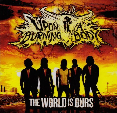 The World Is Ours by Upon A Burning Body (2010) Audio CD