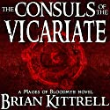 The Consuls of the Vicariate: A Mages of Bloodmyr Novel, Book 2 (       UNABRIDGED) by Brian Kittrell Narrated by Justin D. Torres