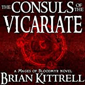 The Consuls of the Vicariate: A Mages of Bloodmyr Novel, Book 2 | Brian Kittrell