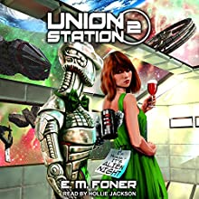 Alien Night on Union Station: EarthCent Ambassador Series, Book 2 Audiobook by E. M. Foner Narrated by Hollie Jackson