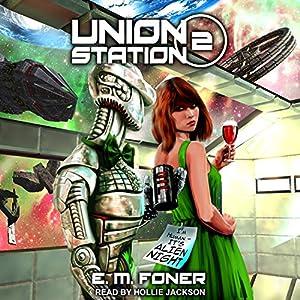 Alien Night on Union Station: EarthCent Ambassador Series, Book 2 Hörbuch von E. M. Foner Gesprochen von: Hollie Jackson