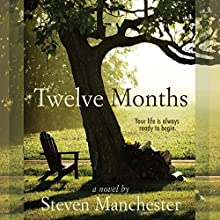 Twelve Months (       UNABRIDGED) by Steven Manchester Narrated by Aaron Abano
