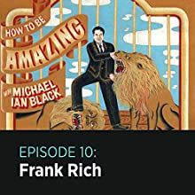How to Be Amazing with Frank Rich  by Michael Ian Black Narrated by Michael Ian Black, Frank Rich