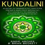 Kundalini: Kundalini Awakening Mastery, Proven and Fast Working Techniques to Awaken Kundalini Energy Now! | Angie Archer,Brian Beckett
