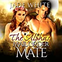 The Alpha's Mail Order Mate: A Paranormal Shifter Romance (       UNABRIDGED) by Jade White Narrated by Jigisha Patel