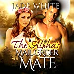 The Alpha's Mail Order Mate: A Paranormal Shifter Romance | Jade White