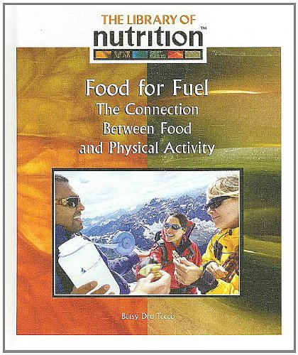Food For Fuel: The Connection Between Food And Physical Activity (Library Of Nutrition)