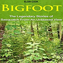 Bigfoot: The Legendary Stories of the Sasquatch from an Unbiased View (       UNABRIDGED) by Elgin Cook Narrated by Michael Pauley