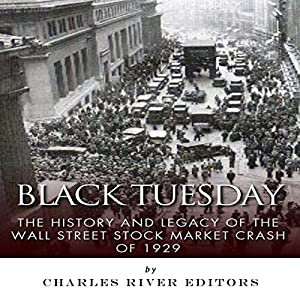 Black Tuesday: The History and Legacy of the Wall Street Stock Market Crash of 1929 Audiobook