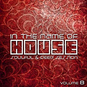 In the Name of House (Soulful & DeepSession, Volume 8)