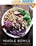 Whole Bowls: Complete Gluten-Free and...