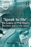 Speak to Me: The Legacy of Pink Floyd's The Dark Side of the Moon (Ashgate Popular and Folk Music Series)