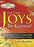 img - for Let Your Joys Be Known!: The Classic Hymns of Isaac Watts in Dynamic Piano Settings book / textbook / text book