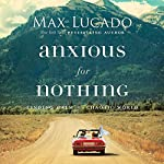 Anxious for Nothing: Finding Calm in a Chaotic World | Max Lucado