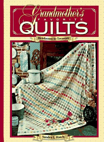 Grandmother's favorite quilts (Heirlooms to treasure)