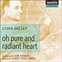 Oh Pure and Radiant Heart (       UNABRIDGED) by Lydia Millet Narrated by Cori Samuel