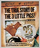 Jon Scieszka True Story of the Three Little Pigs, The