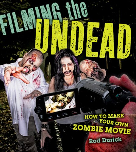 Filming the Undead: How to Make Your Own Zombie Movie PDF