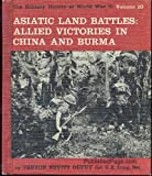 The Military History of World War II: Vol. 10 Asiatic Land Battles: Allied Victories on China and Burma