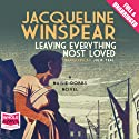 Leaving Everything Most Loved (       UNABRIDGED) by Jacqueline Winspear Narrated by Julie Teal