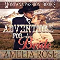 Adventure for a Bride: Montana Passion, Book 3 Audiobook by Amelia Rose Narrated by Charles D. Baker