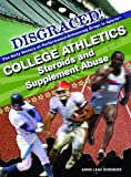 img - for College Athletics: Steroids and Supplement Abuse (Disgraced! the Dirty History of Performance-Enhancing Drugs in Sports) by Sommers, Annie Leah (2009) Library Binding book / textbook / text book