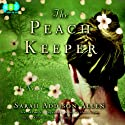 The Peach Keeper: A Novel Audiobook by Sarah Addison Allen Narrated by Karen White