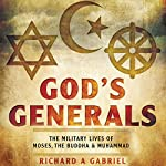 God's Generals: The Military Lives of Moses, Buddha, and Muhammad | Richard A. Gabriel