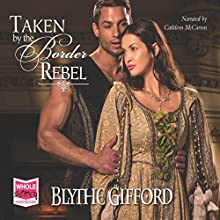Taken by the Border Rebel (       UNABRIDGED) by Blythe Gifford Narrated by Cathleen McCarron
