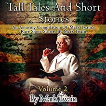 Tall Tales and Short Stories: An Amusing Compilation of Rare Short Stories by Mark Twain: Classic Novels, Volume 2 (       UNABRIDGED) by Mark Twain Narrated by Russell Stamets