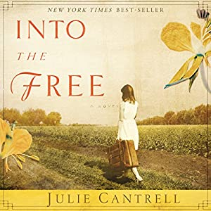 Into the Free: A Novel | [Julie Cantrell]