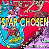 Star Chosen: a science fiction space opera for the whole family ~ Joe Chiappetta