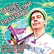 Daddies Shouldn't Breakdance Audiobook by Jimmy Mak Narrated by Jimmy Mak