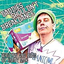 Daddies Shouldn't Breakdance | Livre audio Auteur(s) : Jimmy Mak Narrateur(s) : Jimmy Mak