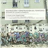 Destrucción y construcción del territorio: Memoria de lugares españoles 2. Andalucía y Barcelona