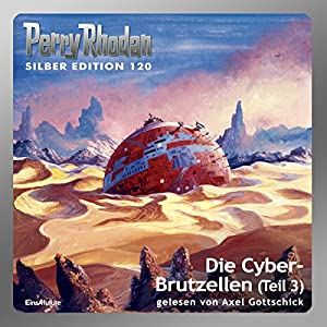 Die Cyber-Brutzellen - Teil 3 (Perry Rhodan Silber Edition 120) Hörbuch