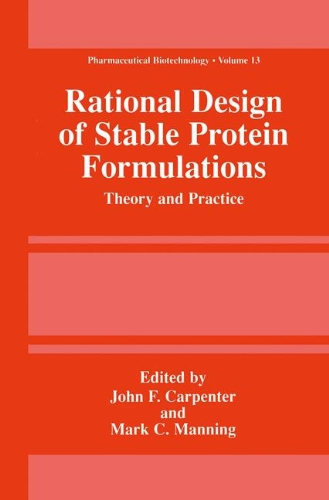 Rational Design of Stable Protein Formulations: Theory and Practice (Pharmaceutical Biotechnology (closed))