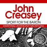 Sport for the Baron: The Baron Series, Book 38 (       UNABRIDGED) by John Creasey Narrated by Kris Dyer