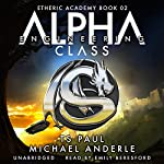 Alpha Class: The Etheric Academy, Book 2 | T S Paul,Michael Anderle