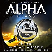 Alpha Class: The Etheric Academy, Book 2 Audiobook by T S Paul, Michael Anderle Narrated by Emily Beresford