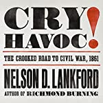 Cry Havoc!: The Crooked Road to Civil War, 1861 | Nelson D. Lankford