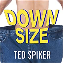 Down Size: 12 Truths for Turning Pants-Splitting Frustration into Pants-Fitting Success (       UNABRIDGED) by Ted Spiker Narrated by Eric Michael Summerer