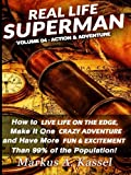 img - for Real Life Superman: How to Live Life on the Edge, Make It One Crazy Adventure and Have More Fun & Excitement than 99% of the Population (Volume 4) book / textbook / text book