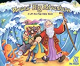 Moses Big Adventure: A Lift-the-Flap Bible Book