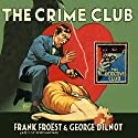 The Crime Club: The Detective Club Hörbuch von Frank Froëst, George Dilnot Gesprochen von: Rupert Farley