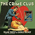 The Crime Club: The Detective Club | Frank Froëst,George Dilnot