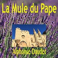 La Mule du Pape | Livre audio Auteur(s) : Alphonse Daudet Narrateur(s) : Alain Couchot