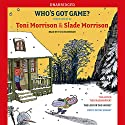 Who's Got Game? (       UNABRIDGED) by Toni Morrison, Slade Morrison Narrated by Toni Morrison