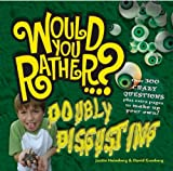 img - for Would You Rather: Doubly Disgusting: Over 300 All New Crazy Questions Plus Extra Pages to Make Up Your Own! book / textbook / text book